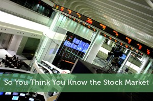 So-You-Think-You-Know-the-Stock-Market